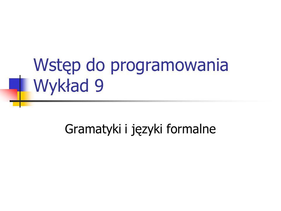 Wstęp do programowania Wykład 9 Gramatyki i języki formalne