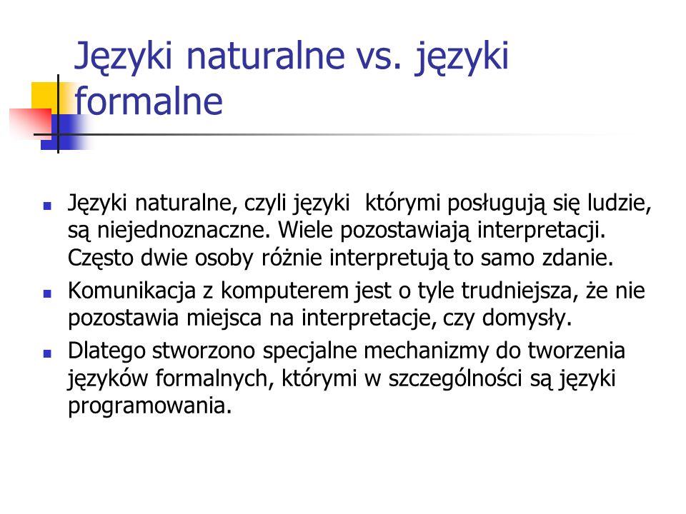 Języki naturalne vs. języki formalne Języki naturalne, czyli języki którymi posługują się ludzie, są niejednoznaczne. Wiele pozostawiają interpretacji