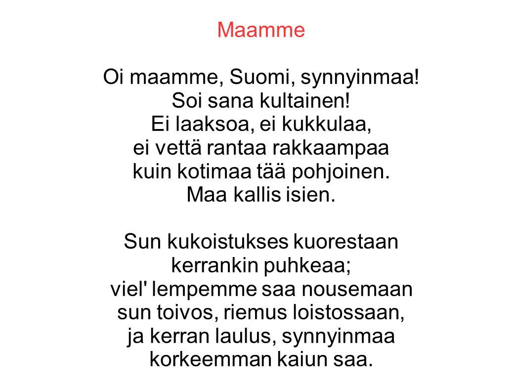Maamme Oi maamme, Suomi, synnyinmaa. Soi sana kultainen.
