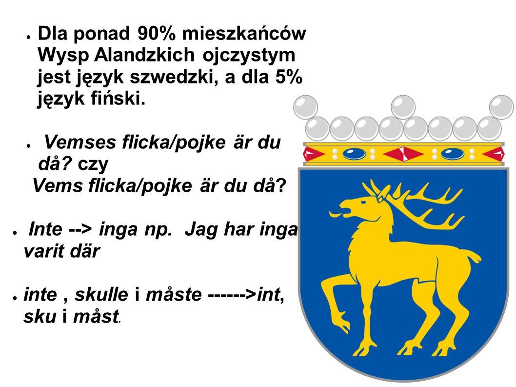 ● Dla ponad 90% mieszkańców Wysp Alandzkich ojczystym jest język szwedzki, a dla 5% język fiński.