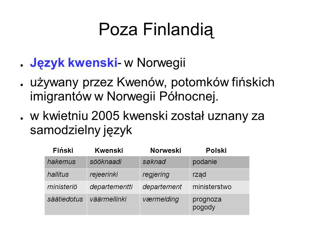 Poza Finlandią ● Język kwenski- w Norwegii ● używany przez Kwenów, potomków fińskich imigrantów w Norwegii Północnej.
