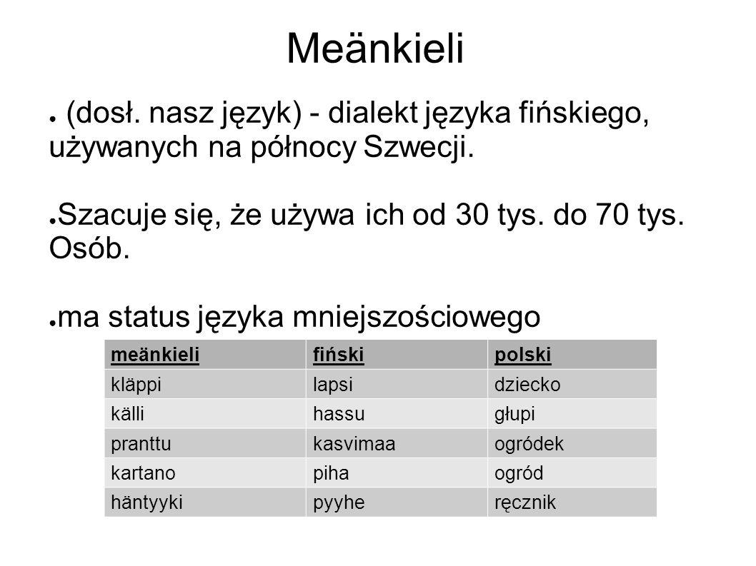 Meänkieli ● (dosł. nasz język) - dialekt języka fińskiego, używanych na północy Szwecji.