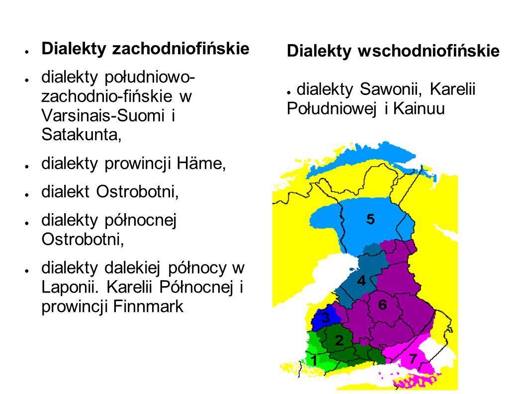 ● Dialekty zachodniofińskie ● dialekty południowo- zachodnio-fińskie w Varsinais-Suomi i Satakunta, ● dialekty prowincji Häme, ● dialekt Ostrobotni, ● dialekty północnej Ostrobotni, ● dialekty dalekiej północy w Laponii.