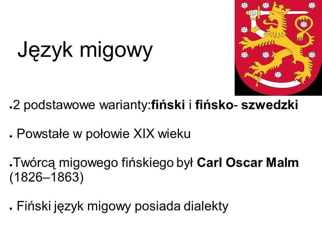 Język migowy ● 2 podstawowe warianty:fiński i fińsko- szwedzki ● Powstałe w połowie XIX wieku ● Twórcą migowego fińskiego był Carl Oscar Malm (1826–1863) ● Fiński język migowy posiada dialekty