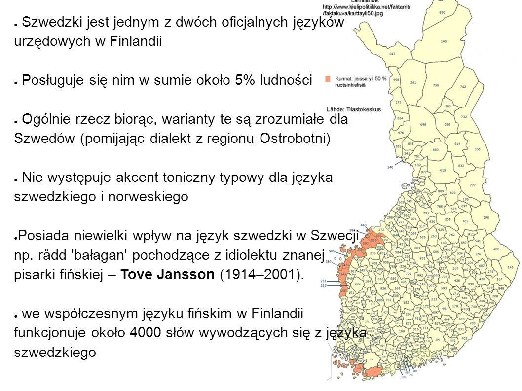 ● Szwedzki jest jednym z dwóch oficjalnych języków urzędowych w Finlandii ● Posługuje się nim w sumie około 5% ludności ● Ogólnie rzecz biorąc, warianty te są zrozumiałe dla Szwedów (pomijając dialekt z regionu Ostrobotni) ● Nie występuje akcent toniczny typowy dla języka szwedzkiego i norweskiego ● Posiada niewielki wpływ na język szwedzki w Szwecji np.