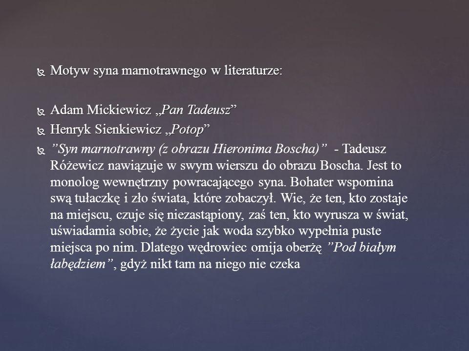 """ Motyw syna marnotrawnego w literaturze:  Adam Mickiewicz """"Pan Tadeusz""""  Henryk Sienkiewicz """"Potop""""   """"Syn marnotrawny (z obrazu Hieronima Boscha"""