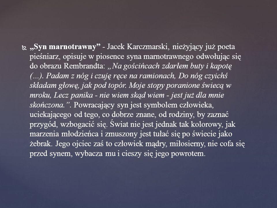 """  """"Syn marnotrawny"""" - Jacek Karczmarski, nieżyjący już poeta pieśniarz, opisuje w piosence syna marnotrawnego odwołując się do obrazu Rembrandta: """"N"""