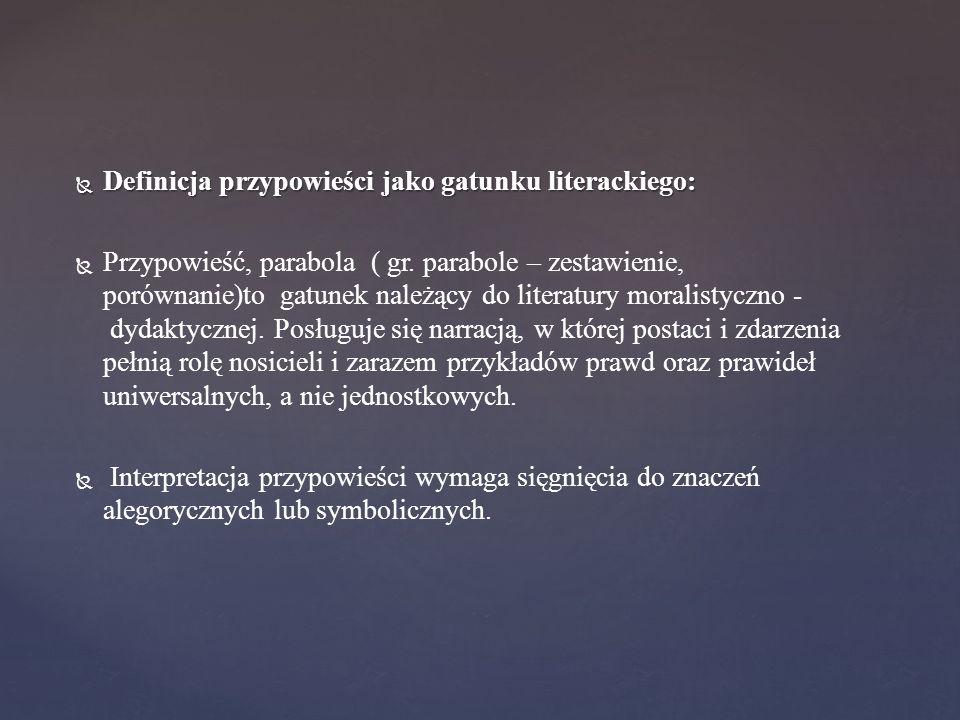  Definicja przypowieści jako gatunku literackiego:   Przypowieść, parabola ( gr. parabole – zestawienie, porównanie)to gatunek należący do literatu