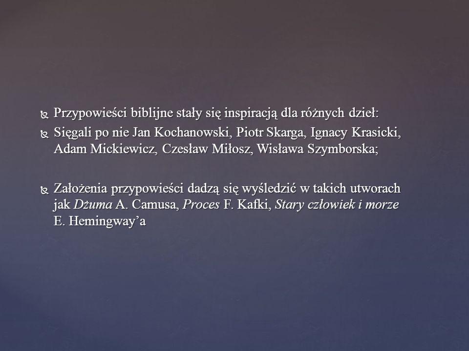  Przypowieści biblijne stały się inspiracją dla różnych dzieł:  Sięgali po nie Jan Kochanowski, Piotr Skarga, Ignacy Krasicki, Adam Mickiewicz, Czes