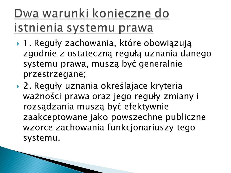  1. Reguły zachowania, które obowiązują zgodnie z ostateczną regułą uznania danego systemu prawa, muszą być generalnie przestrzegane;  2. Reguły uzn
