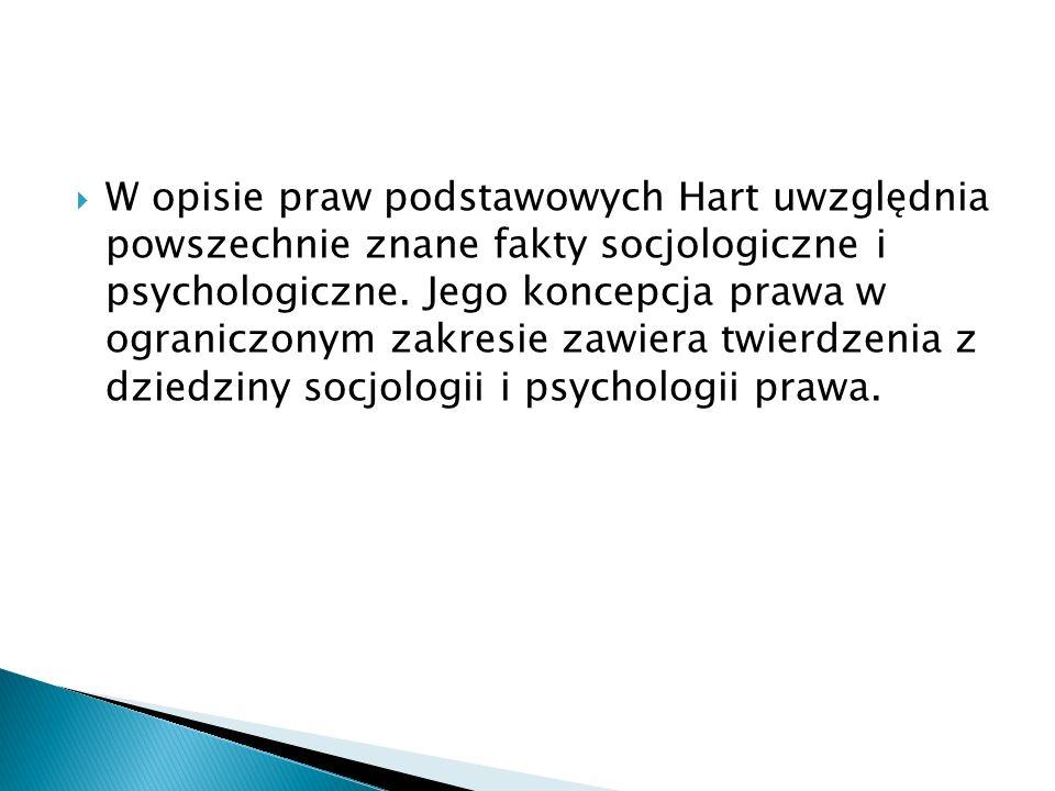  W opisie praw podstawowych Hart uwzględnia powszechnie znane fakty socjologiczne i psychologiczne. Jego koncepcja prawa w ograniczonym zakresie zawi