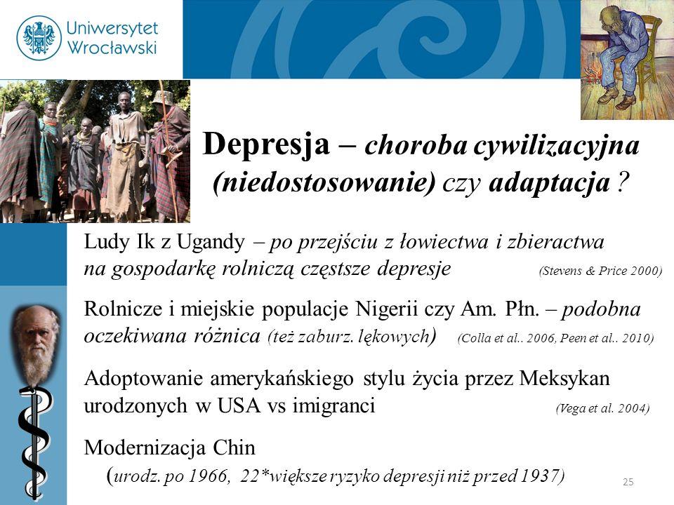 25 Depresja – choroba cywilizacyjna (niedostosowanie) czy adaptacja ? Ludy Ik z Ugandy – po przejściu z łowiectwa i zbieractwa na gospodarkę rolniczą