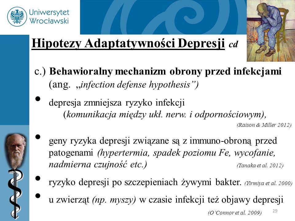 """29 Hipotezy Adaptatywności Depresji cd c.) Behawioralny mechanizm obrony przed infekcjami (ang. """" infection defense hypothesis"""") depresja zmniejsza ry"""