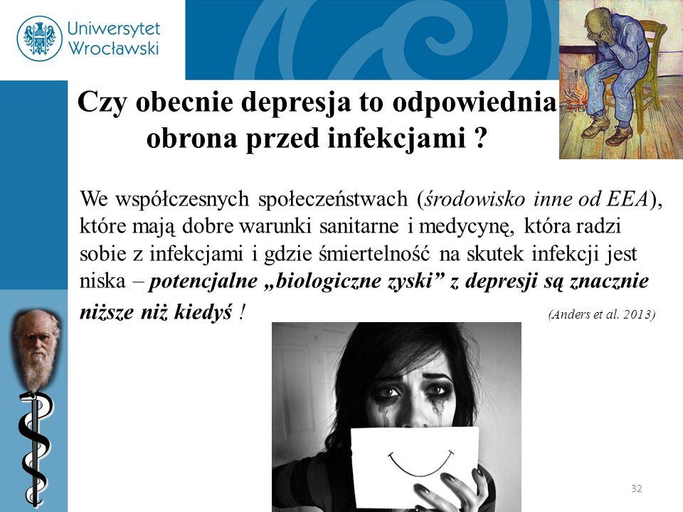 32 Czy obecnie depresja to odpowiednia obrona przed infekcjami ? We współczesnych społeczeństwach (środowisko inne od EEA), które mają dobre warunki s