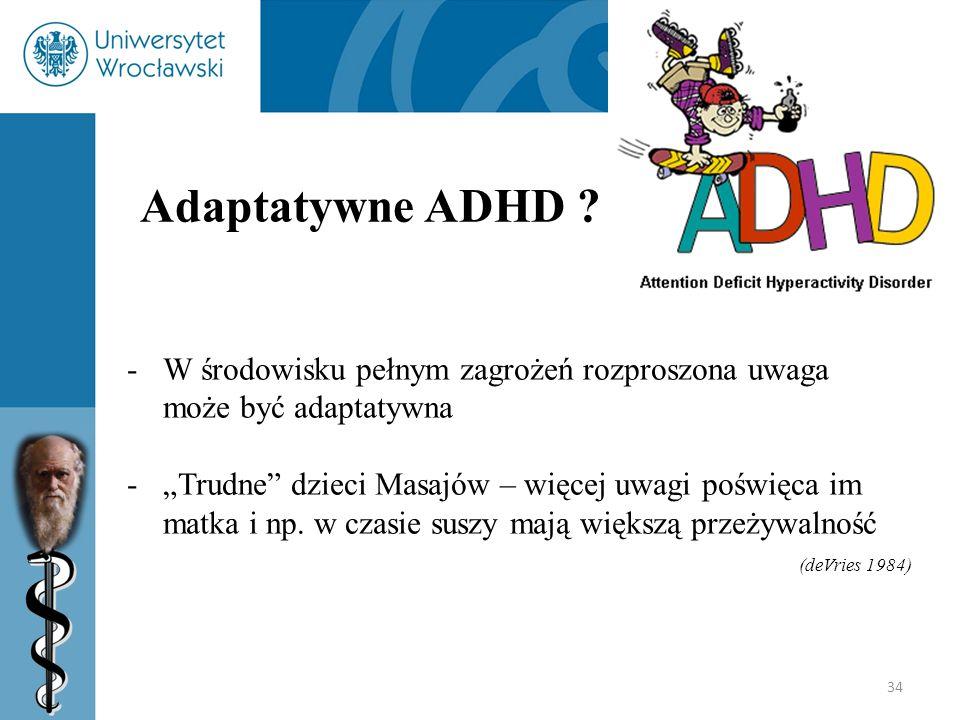 """34 Adaptatywne ADHD ? -W środowisku pełnym zagrożeń rozproszona uwaga może być adaptatywna -""""Trudne"""" dzieci Masajów – więcej uwagi poświęca im matka i"""