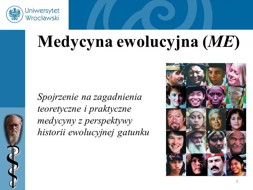 4 Medycyna ewolucyjna (ME) Spojrzenie na zagadnienia teoretyczne i praktyczne medycyny z perspektywy historii ewolucyjnej gatunku