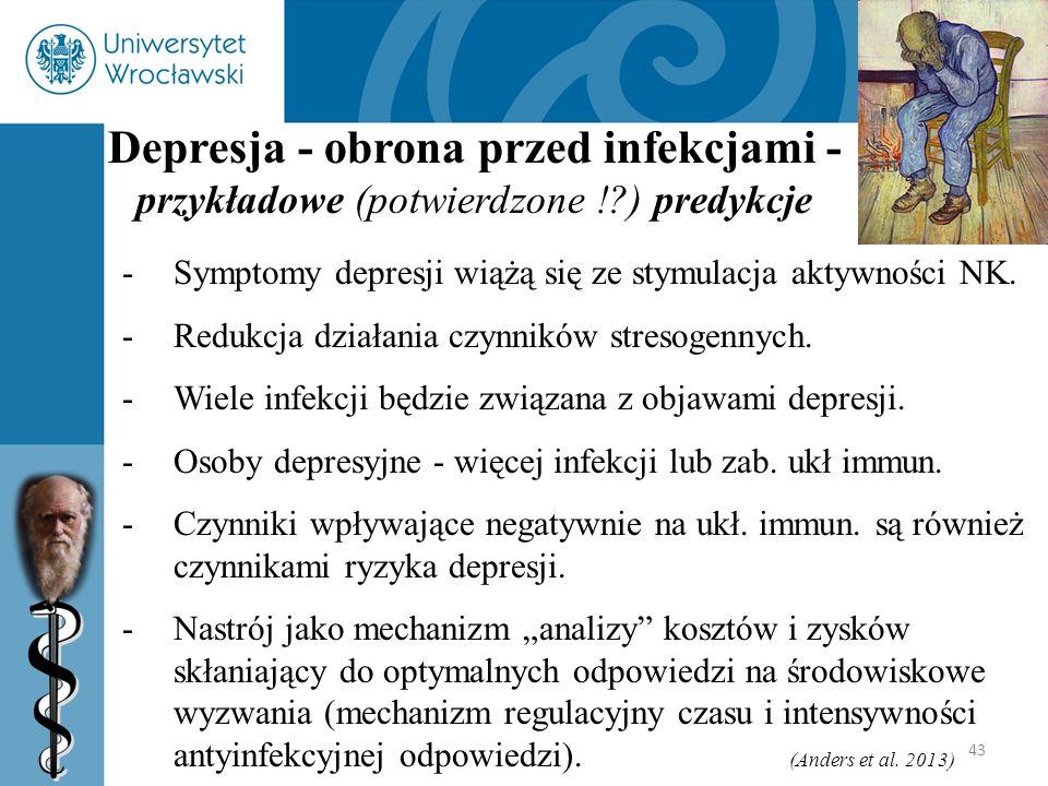 43 Depresja - obrona przed infekcjami - przykładowe (potwierdzone !?) predykcje -Symptomy depresji wiążą się ze stymulacja aktywności NK. -Redukcja dz