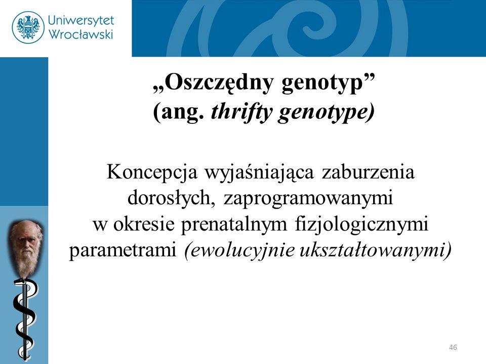 """46 """"Oszczędny genotyp"""" (ang. thrifty genotype) Koncepcja wyjaśniająca zaburzenia dorosłych, zaprogramowanymi w okresie prenatalnym fizjologicznymi par"""