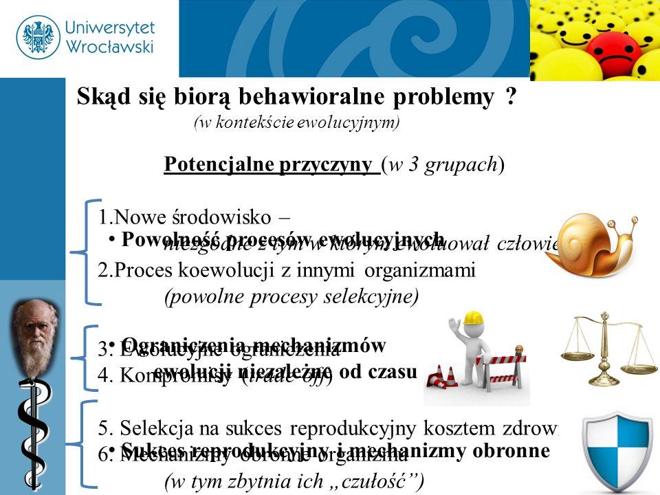5 Skąd się biorą behawioralne problemy ? (w kontekście ewolucyjnym) Potencjalne przyczyny (w 3 grupach) 1.Nowe środowisko – niezgodne z tym w którym e