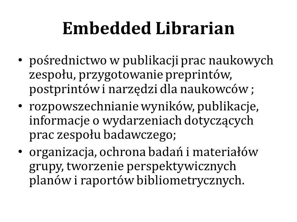 Embedded Librarian pośrednictwo w publikacji prac naukowych zespołu, przygotowanie preprintów, postprintów i narzędzi dla naukowców ; rozpowszechniani