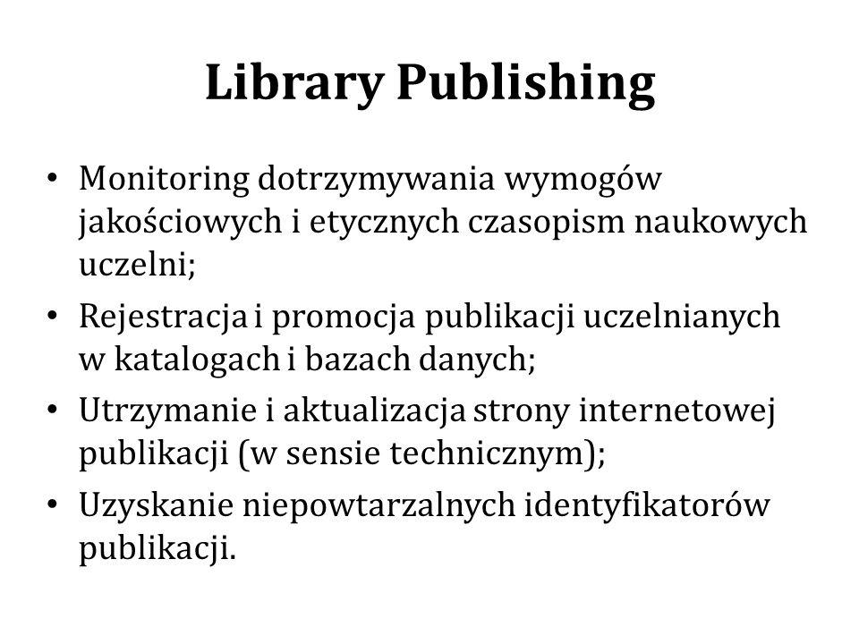 Library Publishing Monitoring dotrzymywania wymogów jakościowych i etycznych czasopism naukowych uczelni; Rejestracja i promocja publikacji uczelnianych w katalogach i bazach danych; Utrzymanie i aktualizacja strony internetowej publikacji (w sensie technicznym); Uzyskanie niepowtarzalnych identyfikatorów publikacji.