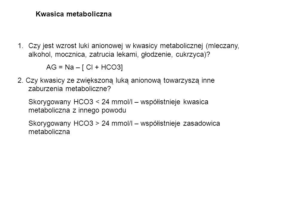 Kwasica metaboliczna 1.Czy jest wzrost luki anionowej w kwasicy metabolicznej (mleczany, alkohol, mocznica, zatrucia lekami, głodzenie, cukrzyca)? AG