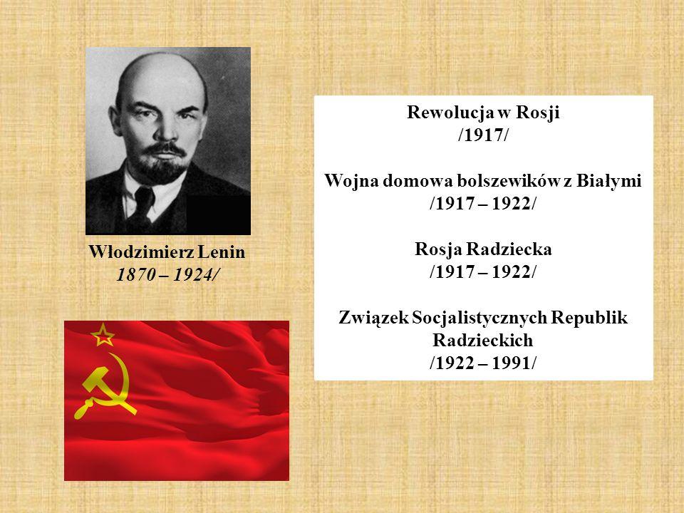 Rewolucja w Rosji /1917/ Wojna domowa bolszewików z Białymi /1917 – 1922/ Rosja Radziecka /1917 – 1922/ Związek Socjalistycznych Republik Radzieckich