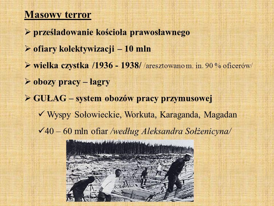 Masowy terror  prześladowanie kościoła prawosławnego  ofiary kolektywizacji – 10 mln  wielka czystka /1936 - 1938/ /aresztowano m. in. 90 % oficeró