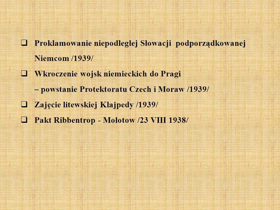  Proklamowanie niepodległej Słowacji podporządkowanej Niemcom /1939/  Wkroczenie wojsk niemieckich do Pragi – powstanie Protektoratu Czech i Moraw /
