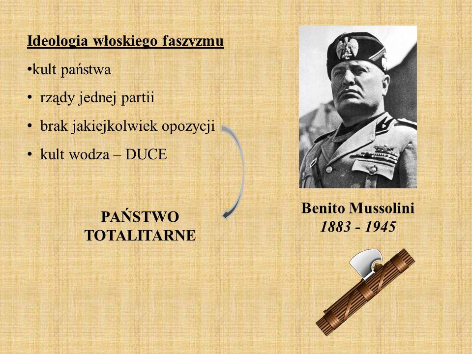 Benito Mussolini 1883 - 1945 Ideologia włoskiego faszyzmu kult państwa rządy jednej partii brak jakiejkolwiek opozycji kult wodza – DUCE PAŃSTWO TOTAL