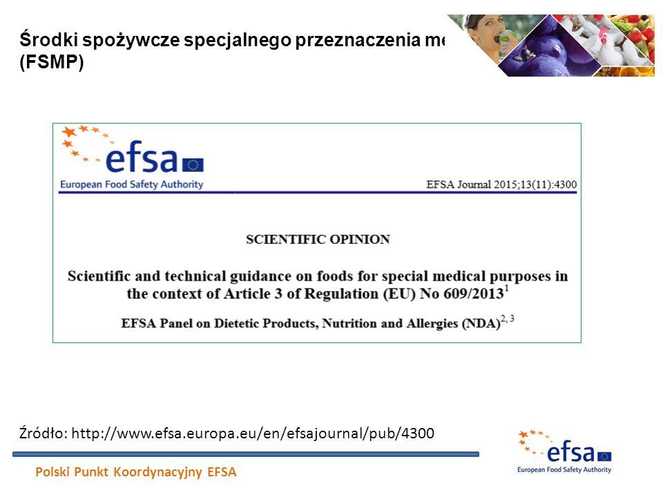 Środki spożywcze specjalnego przeznaczenia medycznego (FSMP) Polski Punkt Koordynacyjny EFSA Źródło: http://www.efsa.europa.eu/en/efsajournal/pub/4300
