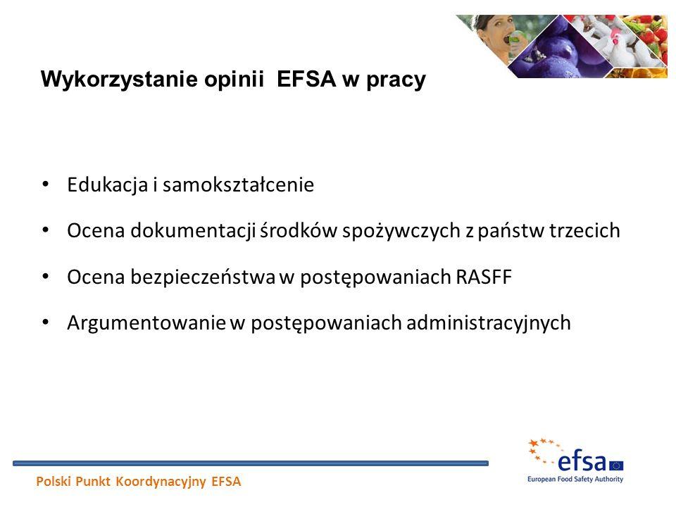 Wykorzystanie opinii EFSA w pracy Edukacja i samokształcenie Ocena dokumentacji środków spożywczych z państw trzecich Ocena bezpieczeństwa w postępowa