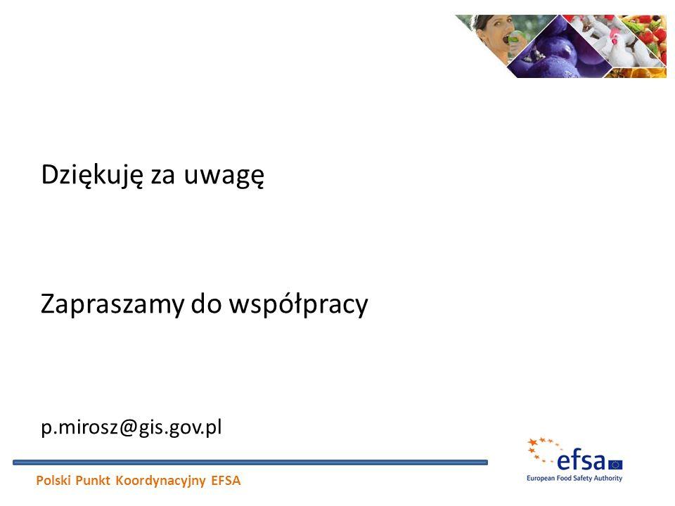 Dziękuję za uwagę Zapraszamy do współpracy p.mirosz@gis.gov.pl Polski Punkt Koordynacyjny EFSA