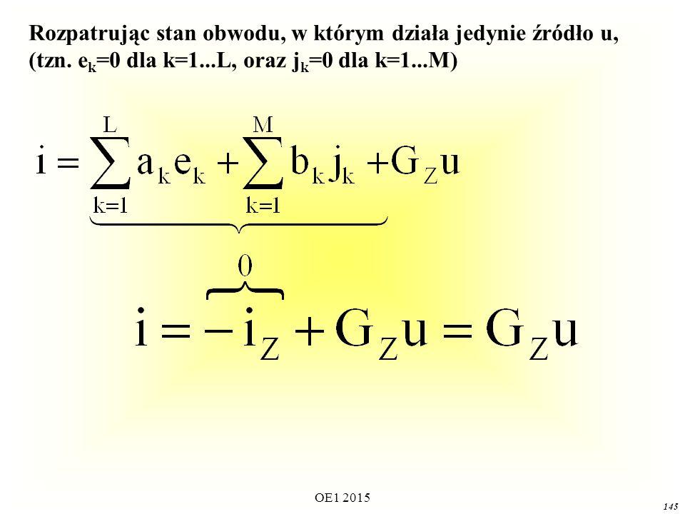 OE1 2015 145 Rozpatrując stan obwodu, w którym działa jedynie źródło u, (tzn. e k =0 dla k=1...L, oraz j k =0 dla k=1...M)