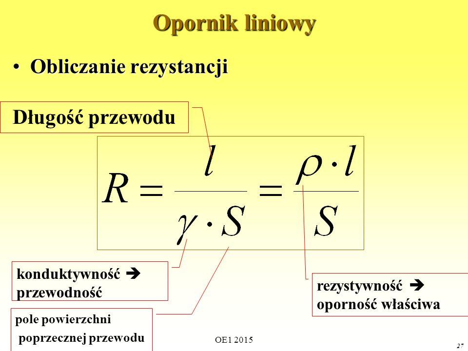 OE1 2015 27 Opornik liniowy Obliczanie rezystancjiObliczanie rezystancji Długość przewodu pole powierzchni poprzecznej przewodu konduktywność  przewo