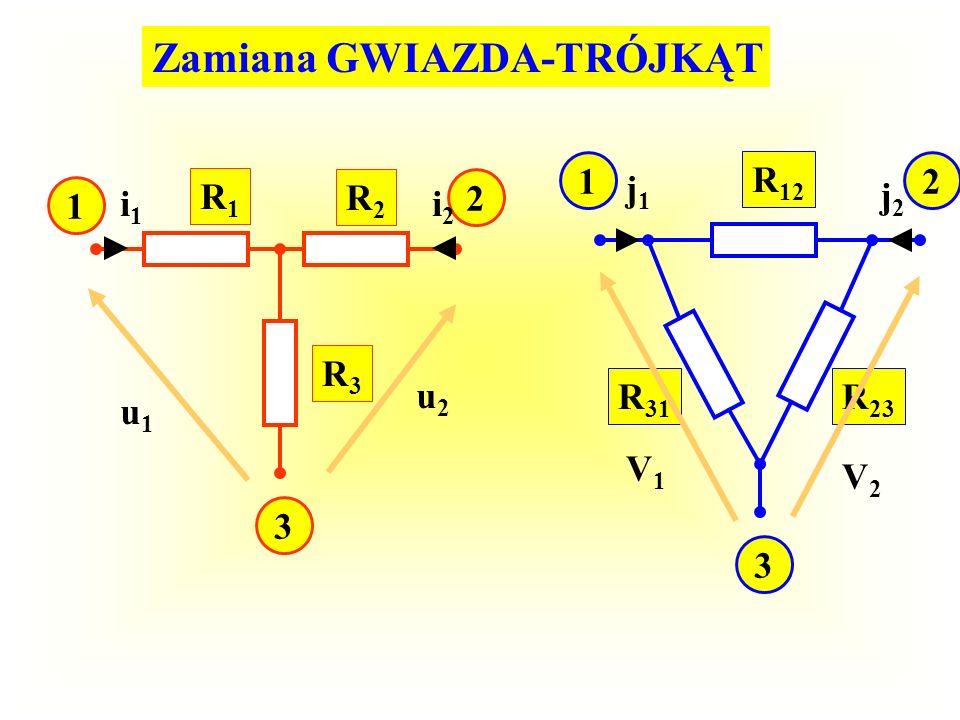 Zamiana GWIAZDA-TRÓJKĄT R1R1 R2R2 R3R3 1 2 3 21 3 R 12 R 31 R 23 u1u1 V1V1 u2u2 V2V2 i1i1 j1j1 i2i2 j2j2