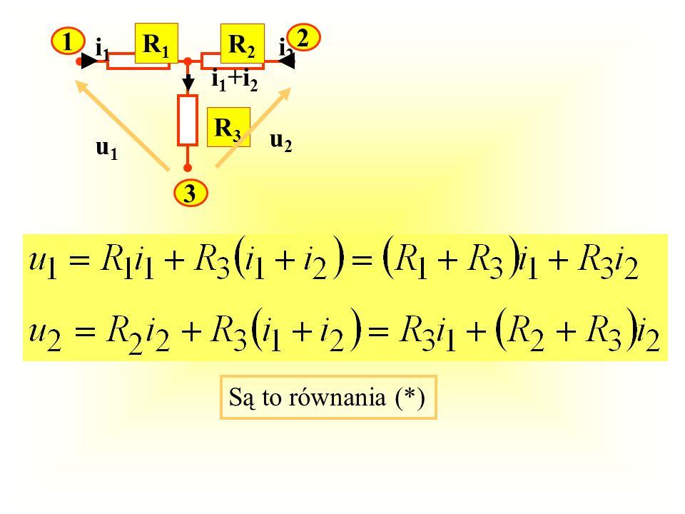 R1R1 R2R2 R3R3 1 2 3 u1u1 u2u2 i1i1 i2i2 i 1 +i 2 Są to równania (*)