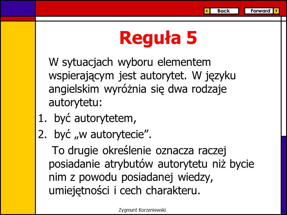 Reguła 5 W sytuacjach wyboru elementem wspierającym jest autorytet. W języku angielskim wyróżnia się dwa rodzaje autorytetu: 1.być autorytetem, 2.być