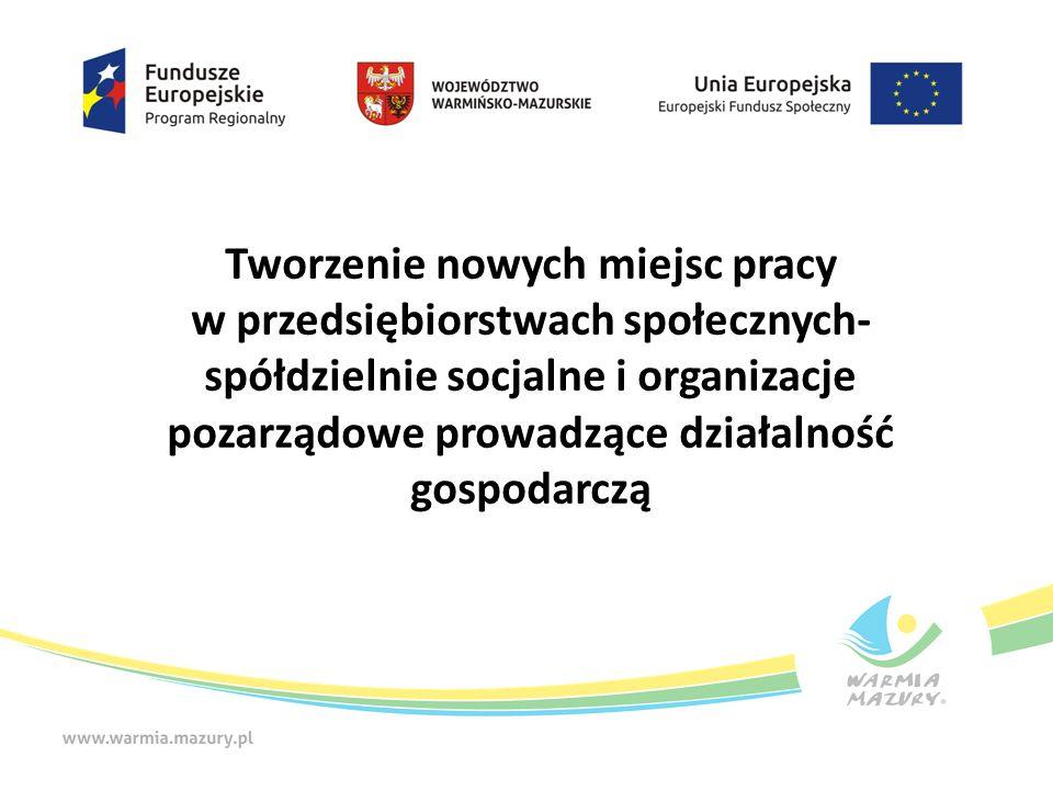 Tworzenie nowych miejsc pracy w przedsiębiorstwach społecznych- spółdzielnie socjalne i organizacje pozarządowe prowadzące działalność gospodarczą