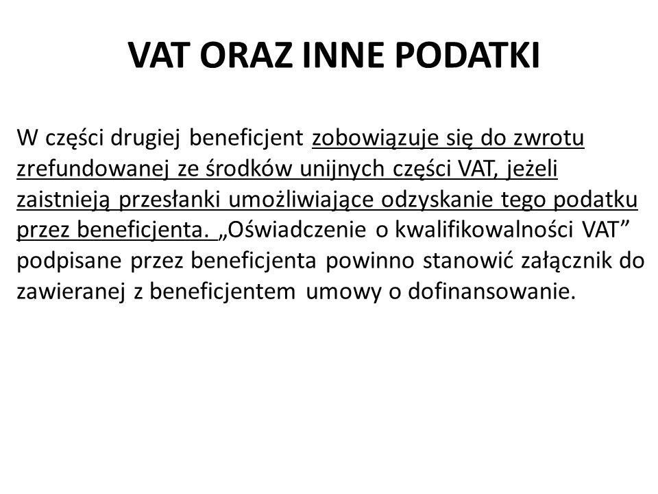 VAT ORAZ INNE PODATKI W części drugiej beneficjent zobowiązuje się do zwrotu zrefundowanej ze środków unijnych części VAT, jeżeli zaistnieją przesłank