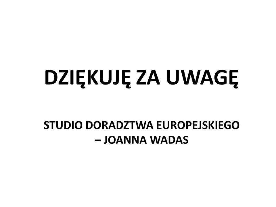 DZIĘKUJĘ ZA UWAGĘ STUDIO DORADZTWA EUROPEJSKIEGO – JOANNA WADAS