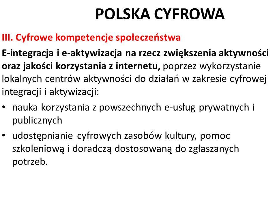 POLSKA CYFROWA III. Cyfrowe kompetencje społeczeństwa E-integracja i e-aktywizacja na rzecz zwiększenia aktywności oraz jakości korzystania z internet