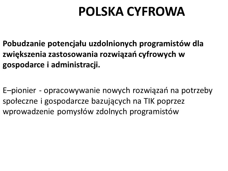 POLSKA CYFROWA Pobudzanie potencjału uzdolnionych programistów dla zwiększenia zastosowania rozwiązań cyfrowych w gospodarce i administracji. E–pionie
