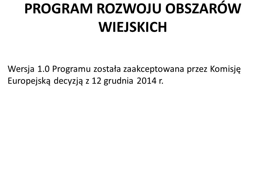 Wersja 1.0 Programu została zaakceptowana przez Komisję Europejską decyzją z 12 grudnia 2014 r.