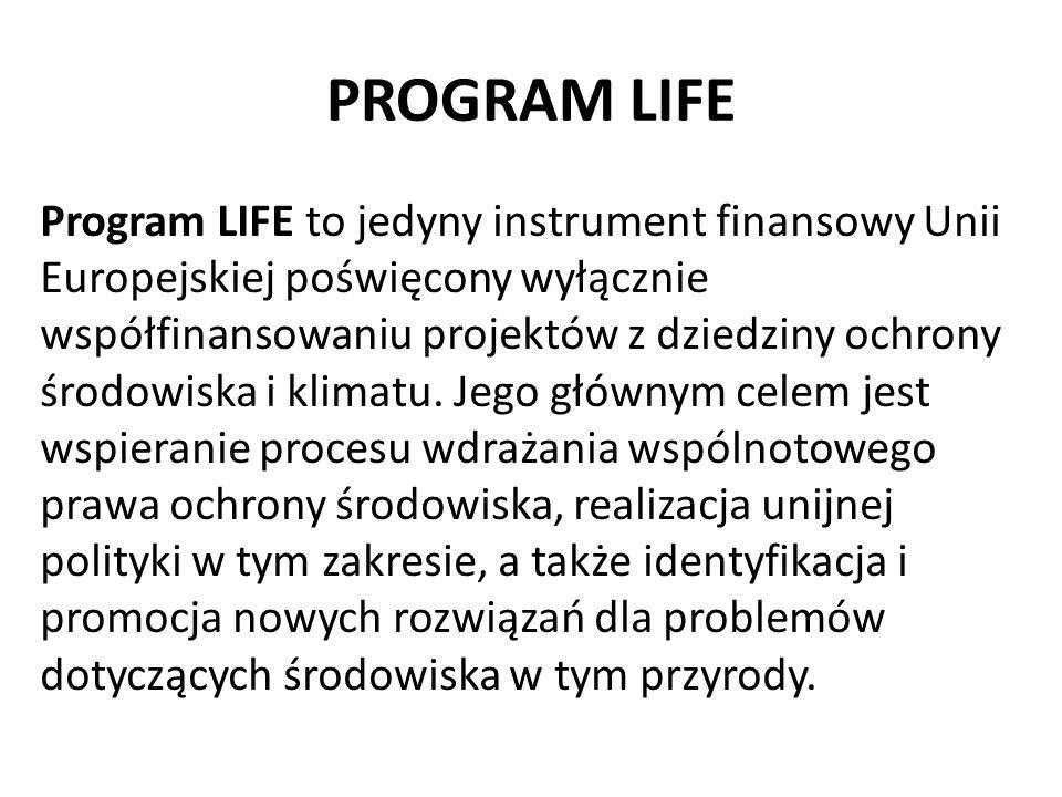 Program LIFE to jedyny instrument finansowy Unii Europejskiej poświęcony wyłącznie współfinansowaniu projektów z dziedziny ochrony środowiska i klimat