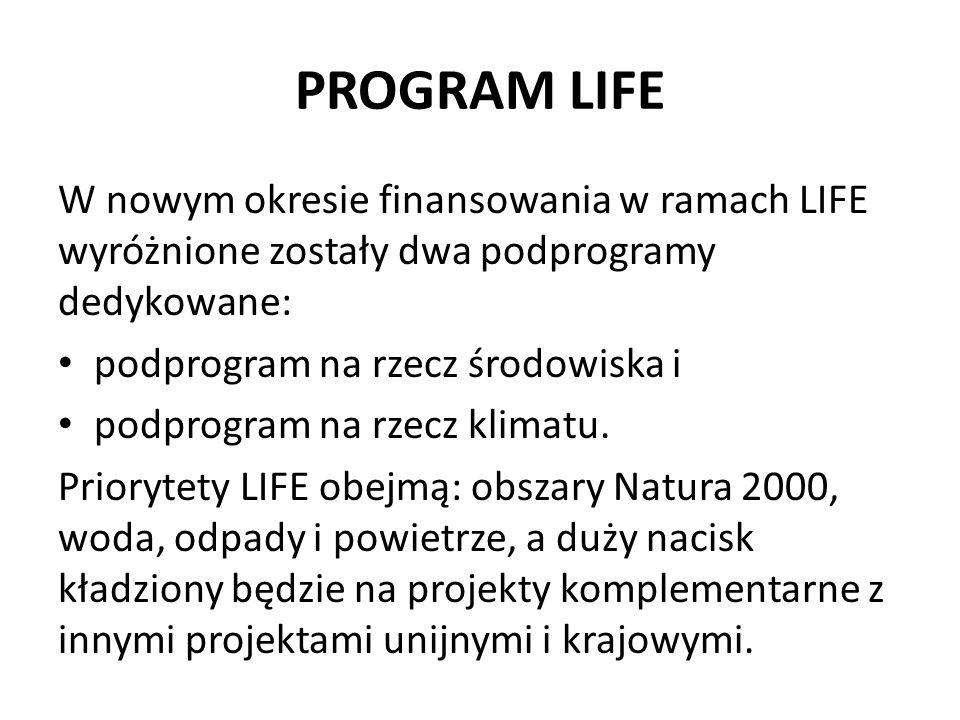 PROGRAM LIFE W nowym okresie finansowania w ramach LIFE wyróżnione zostały dwa podprogramy dedykowane: podprogram na rzecz środowiska i podprogram na