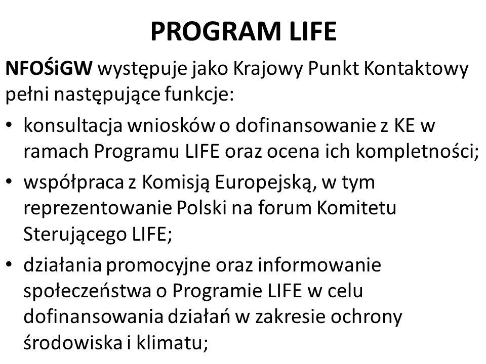 PROGRAM LIFE NFOŚiGW występuje jako Krajowy Punkt Kontaktowy pełni następujące funkcje: konsultacja wniosków o dofinansowanie z KE w ramach Programu L