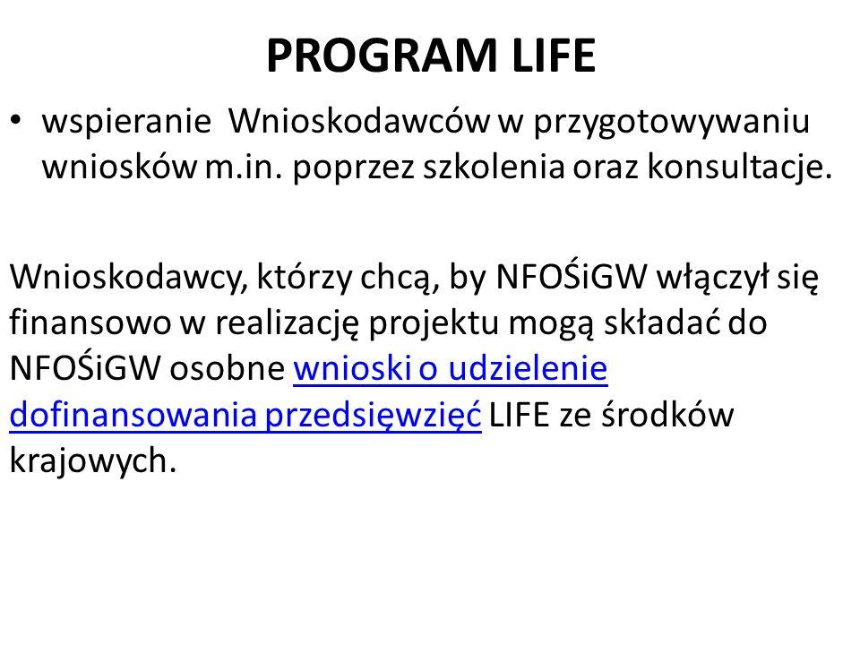 PROGRAM LIFE wspieranie Wnioskodawców w przygotowywaniu wniosków m.in. poprzez szkolenia oraz konsultacje. Wnioskodawcy, którzy chcą, by NFOŚiGW włącz