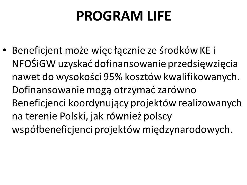 PROGRAM LIFE Beneficjent może więc łącznie ze środków KE i NFOŚiGW uzyskać dofinansowanie przedsięwzięcia nawet do wysokości 95% kosztów kwalifikowany