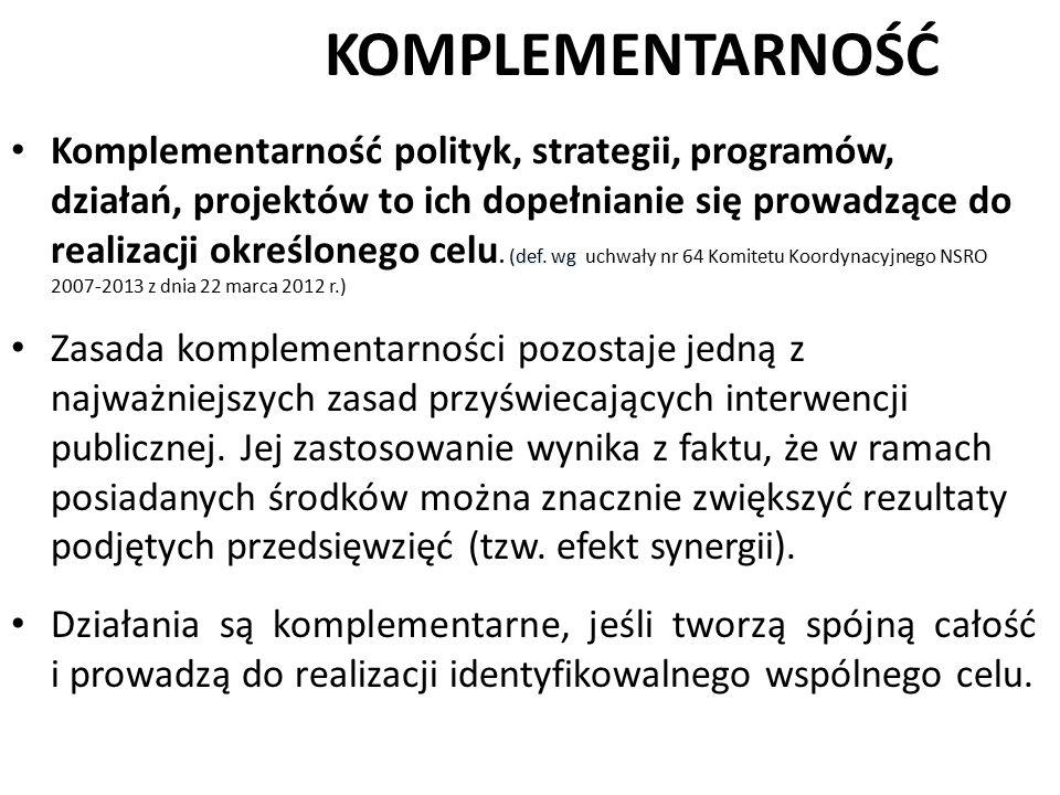 KOMPLEMENTARNOŚĆ (def. wg Komplementarność polityk, strategii, programów, działań, projektów to ich dopełnianie się prowadzące do realizacji określone